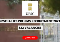 UPSC IAS IFS Prelims Recruitment 2021 for 822 Vacancies to be filled, Apply Online